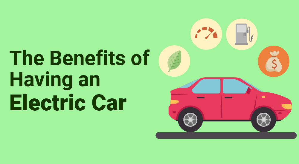 The Valuable Benefits of Having an Electric Car